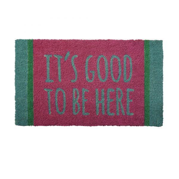 Fußmatte aus Kokosfasern mit - IT`S GOOD TO BE HERE - Print von Rice